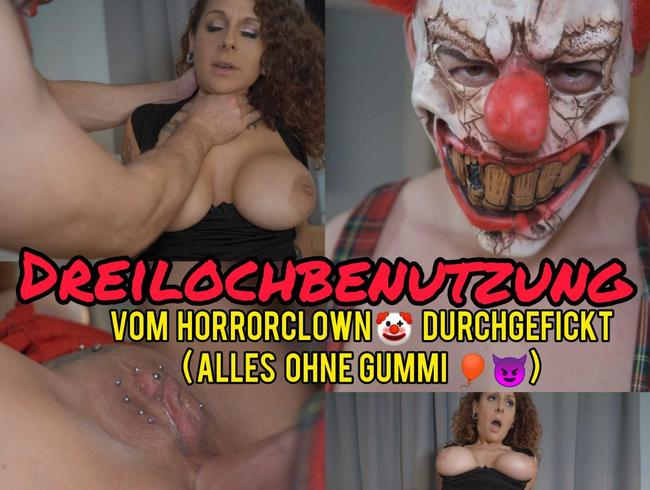 DREILOCHBENUTZUNG - Vom Horrorclown ohne Gummi gefickt