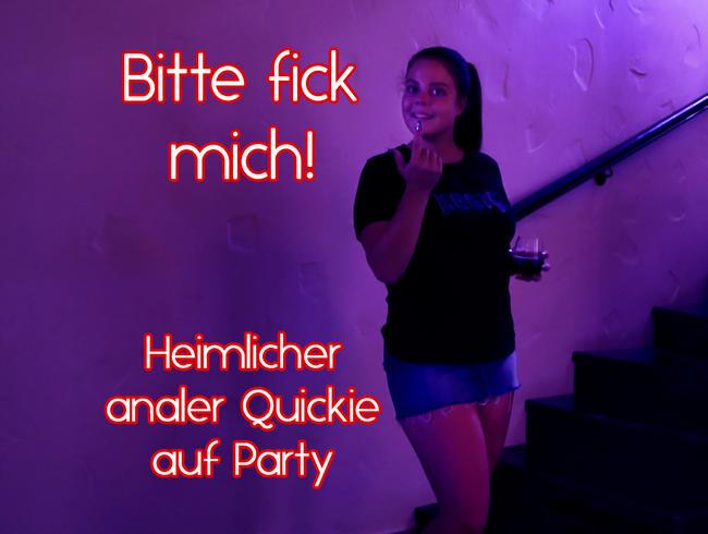 Bitte fick mich - Heimlicher analer Quickie auf Party
