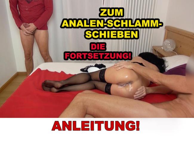 ANLEITUNG ZUM PERFEKTEN ANALEN-SCHLAMMSCHIEBEN! die Fortsetzung