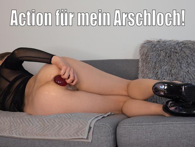 Action für mein Arschloch!