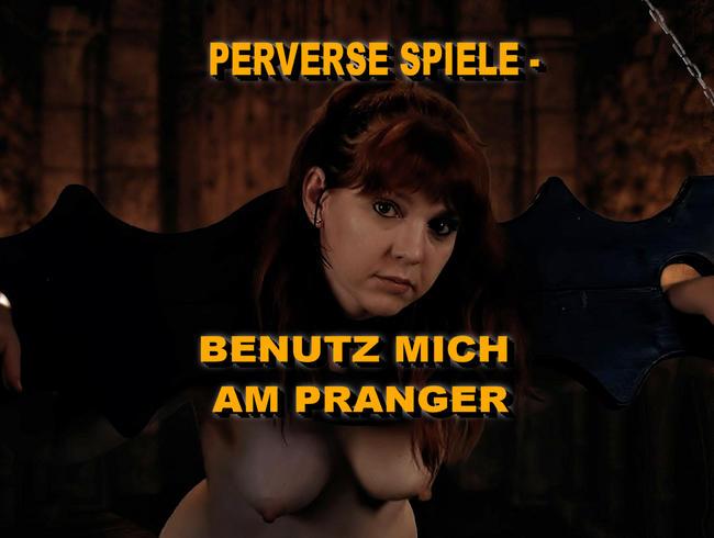 PERVERSE SPIELE - BENUTZ MICH AM PRANGER!!