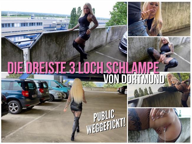 DIE DREISTE 3 LOCH SCHLAMPE von DORTMUND   Public weggefickt!