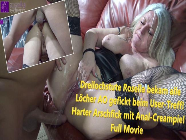 Dreilochstute Rosella bekam alle Löcher AO gefickt beim User-Treff!Harter Arschfick/AnalCreampie! FM
